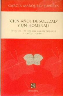 Cien años de soledad y un homenaje/ One Hundred Years of Solitude and a tribute: Discursos de Gabriel García Márquez y Carlos Fuentes - Carlos Fuentes,Gabriel García Márquez