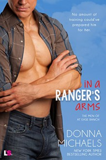 In a Ranger's Arms (The Men of at Ease Ranch) - Donna Michaels