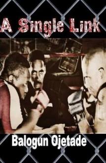 A Single Link (WERK Chronicles, Vol. 1) - Balogun Ojetade