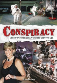 Conspiracy: History's Greatest Plots, Collusions and Cover-Ups - Charlotte Greig