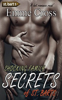 SHOCKING FAMILY SECRETS OF ST. BARTS a hot romance read (St. Barts Romance Books Series Book 7) - EMME CROSS