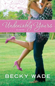 Undeniably Yours - Becky Wade