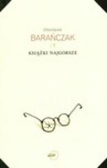 Książki najgorsze i parę innych ekscesów krytycznoliterackich. 1975-1980 i 1993 - Stanisław Barańczak
