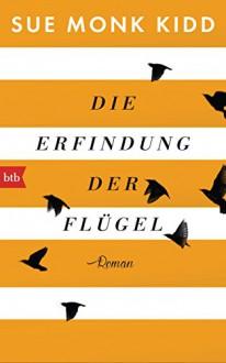 Die Erfindung der Flügel: Roman - Astrid Mania, Sue Monk Kidd