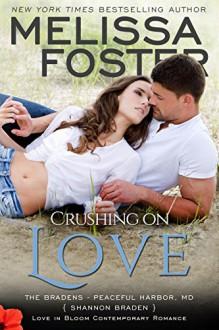 Crushing on Love: Shannon Braden (Book 4: Bradens at Peaceful Harbor) (Love in Bloom: The Bradens) - Melissa Foster