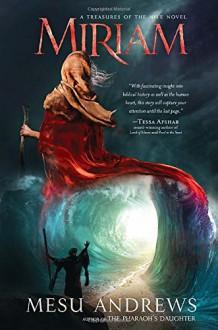 Miriam: A Treasures of the Nile Novel - Mesu Andrews