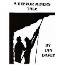 A Geevor Miner's Tale - Ian Davey, Eileen Coak