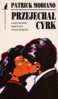 Przejechał cyrk - Patrick Modiano