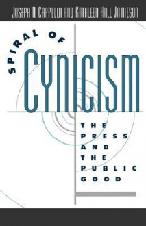 Spiral of Cynicism: The Press and the Public Good - Joseph N. Cappella, Kathleen Hall Jamieson