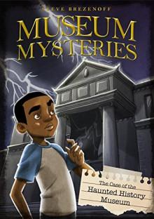 The Case of the Haunted History Museum (Museum Mysteries) - Steve Brezenoff,Lisa K. Weber