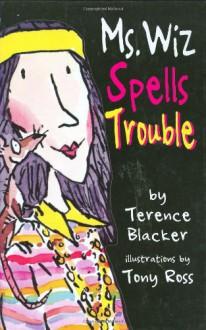 Ms. Wiz Spells Trouble (Ms. Wiz series) - Terence Blacker, Tony Ross