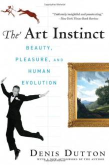 The Art Instinct: Beauty, Pleasure, and Human Evolution - Denis Dutton