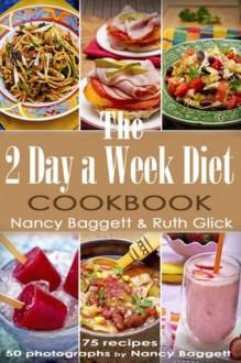 The 2 Day a Week Diet Cookbook - Nancy Baggett, Ruth Glick