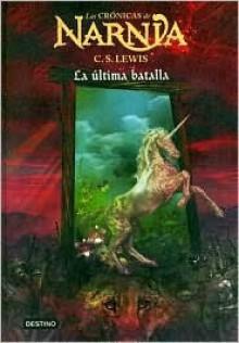 La última batalla (Las Cronicas de Narnia, #7) - C.S. Lewis