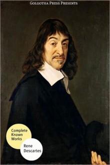 The Best Known Works of Rene Descartes - René Descartes, Golgotha Press