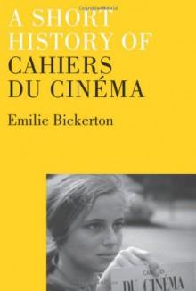 A Short History of Cahiers du Cinema - Emilie Bickerton