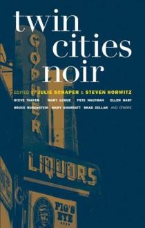 Twin Cities Noir (Akashic Noir) - Steven Horwitz,Julie Schaper