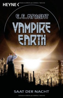 Saat der Nacht (Vampire Earth #4) - E.E. Knight