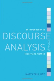 An Introduction to Discourse Analysis: Theory and Method - James Paul Gee