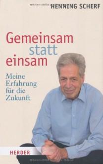 Gemeinsam statt einsam: Meine Erfahrung für die Zukunft - Henning Scherf