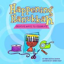 Happening Hanukkah: Creative Ways to Celebrate - Debra Mostow Zakarin, Amanda Haley