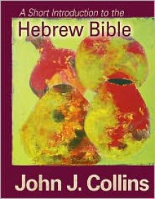 A Short Introduction to the Hebrew Bible - John J. Collins