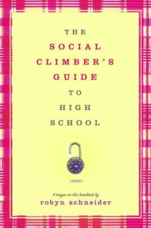 The Social Climber's Guide to High School - Robyn Schneider