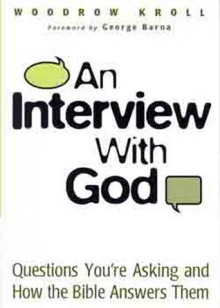 An Interview with God: Questions You're Asking and How the Bible Answers Them - Woodrow Kroll, George Barna