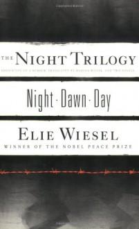 The Night Trilogy: Night, Dawn, Day - Elie Wiesel, Marion Wiesel, Frances Frenaye