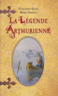 La Légende Arthurienne - Claudine Glot, Marc Nagels