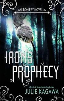 Iron's Prophecy (The Iron Fey) - Julie Kagawa