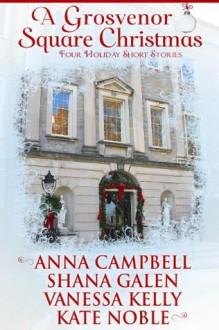 A Grosvenor Square Christmas - Anna Campbell,Shana Galen,Vanessa Kelly,Kate Noble