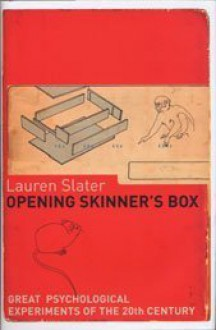 Opening Skinner's Box: Great Psychological Experiments Of The 20th Century - Lauren Slater