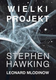 Wielki projekt - Stephen Hawking, Jarosław Włodarczyk
