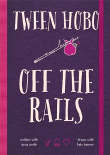 Tween Hobo: Off the Rails - Tween Hobo, Alena Smith, Kate Harmer