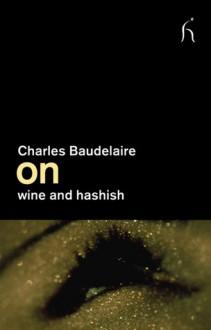On Wine and Hashish - Charles Baudelaire, Margaret Drabble
