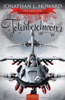 Totenbeschwörer (Johannes Cabal #2) - Jonathan L. Howard,Jean-Paul Ziller