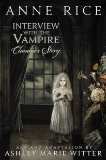Interview with the Vampire: Claudia's Story - Anne Rice,Ashley Marie Witter