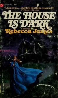 The House Is Dark - Rebecca James, James Elward
