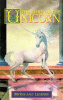 The Lore Of The Unicorn: Myths and Legends - Odell Shepard,Colin Shepard