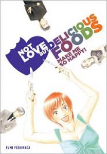 Not Love But Delicious Foods Make Me So Happy! - Fumi Yoshinaga, William Flanagan