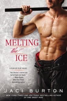 Melting the Ice (A Play-by-Play Novel) - Jaci Burton