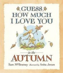 Guess How Much I Love You In The Autumn - Sam McBratney, Anita Jeram