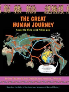 The Great Human Journey: Around the World in 22 Million Days - Ian Tattersal, Rob DeSalle, Patricia Wynne