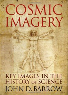 Cosmic Imagery: Key Images in the History of Science - John D. Barrow