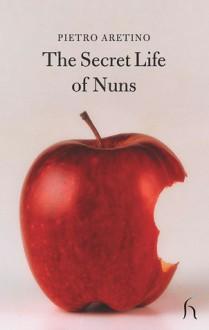 The Secret Life of Nuns - Pietro Aretino, Andrew Brown