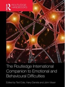The Routledge International Companion to Emotional and Behavioural Difficulties (Routledge Handbooks) - Ted Cole, Harry Daniels, John Visser