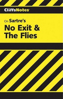 CliffsNotes on Sartre's No Exit & The Flies - W. John Campbell