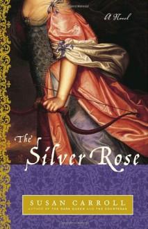The Silver Rose - Susan Carroll