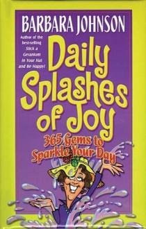 Daily Splashes of Joy: 365 Gems to Sparkle Your Day (Johnson, Barbara) - Barbara Johnson